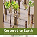 Restored to Earth: Christianity, Environmental Ethics, and Ecological Restoration Audiobook by Gretel Van Wieren Narrated by Francie Wyck