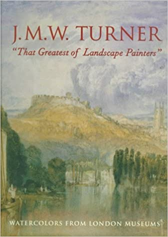 J.M.W.Turner, 'That Greatest of Landscape Painters': Watercolours from London Museums