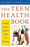 The Teen Health Book, Ralph I. Lopez, 0393020460