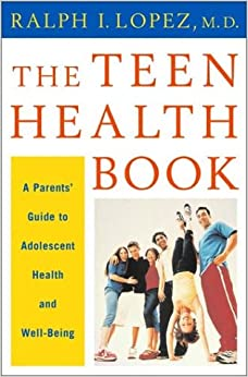 The Teen Health Book: a Parents' Guide to Adolescent Health and Well Being
