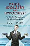 Pride, Idolatry and Hypocrisy: The Gospel according to the Christian Right