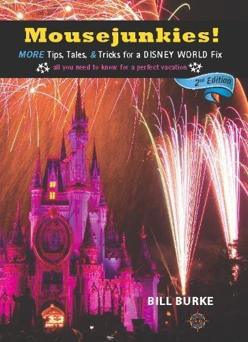 Mousejunkies!: More Tips, Tales, and Tricks for a Disney World Fix: All You Need to Know for a Perfect Vacation (Mousejunkies: Tips, Tales, & Tricks for a Disney World) (Best Disney Tips And Tricks)