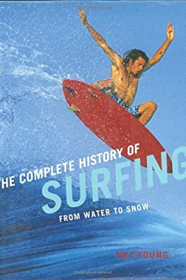 The Complete History of Surfing: From Water to Snow: Amazon.es: Young, Nat: Libros en idiomas extranjeros