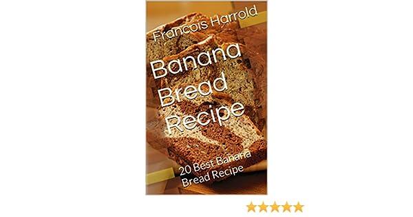 Banana bread recipe 20 best banana bread recipe kindle edition banana bread recipe 20 best banana bread recipe kindle edition by francois harrold cookbooks food wine kindle ebooks amazon forumfinder Image collections