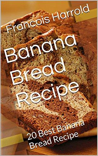 Banana bread recipe 20 best banana bread recipe kindle edition banana bread recipe 20 best banana bread recipe by harrold francois forumfinder Image collections