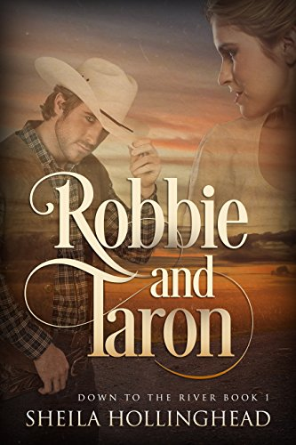 Robbie and Taron: A Western Romance Novella (Down to the River Western Romance Book 1) by [Hollinghead, Sheila]