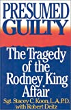 Presumed Guilty: The Tragedy of the Rodney King Affair, Stacey Koon, 0895265079