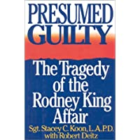Presumed Guilty: The Tragedy of the Rodney King Affair