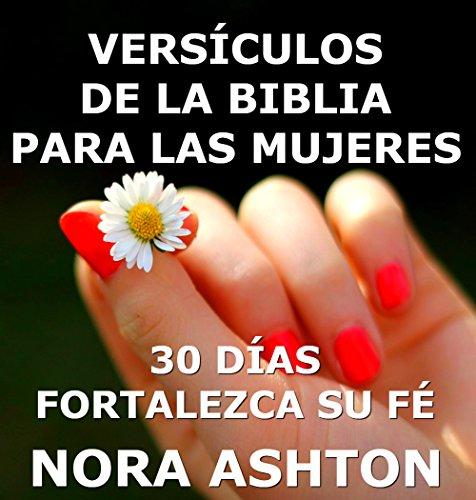 VERSÍCULOS DE LA BIBLIA PARA LAS MUJERES: 30 Días: Fortalezca su Fe (Spanish Edition)