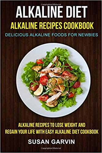 Alkaline diet alkaline recipes cookbook delicious alkaline foods alkaline diet alkaline recipes cookbook delicious alkaline foods for newbies alkaline recipes to lose weight and regain your life with easy alkaline diet forumfinder Gallery