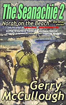 The Seanachie 2: Norah on the beach and other stories (Tales of Old Seamus series) by [McCullough, Gerry]