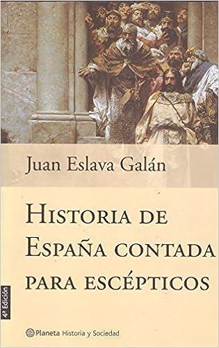 HISTORIA DE ESPAÑA CONTADA PARA ESCEPTICOS Ilustrado en color. Incluye fotografías en b/n.: Amazon.es: Eslava Galán, Juan-: Libros