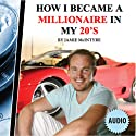 How I Became A Millionaire In My 20s: An inspirational 3-hour seminar with a young entrepreneur how made himself rich through stock and property investing in his 20's. Audiobook by Jamie McIntyre Narrated by Jamie McIntyre
