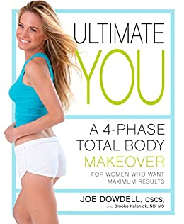 Ultimate You: A 4-Phase Total Body Makeover for Women Who Want Maximum Results by [Dowdell, Joe, Kalanick, Brooke]