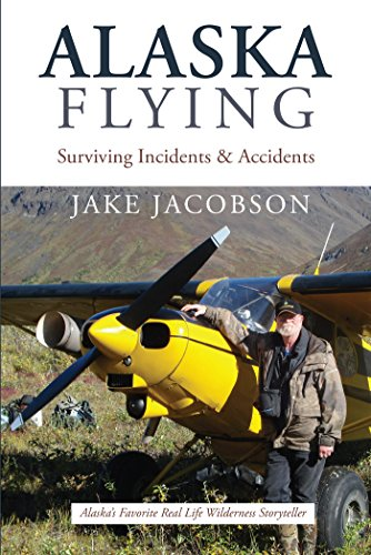 Alaska Flying: Surviving Incidents & Accidents by [Jacobson, Jake]