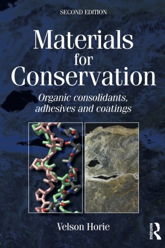 Materials for Conservation, Second Edition: Organic consolidants, adhesives and coatings