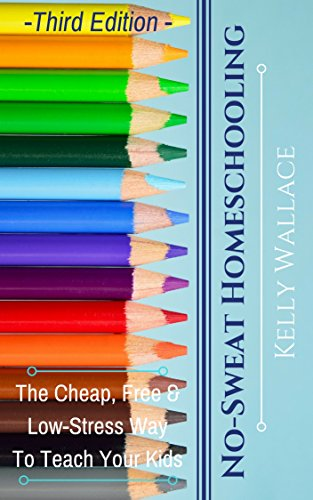 Book: No-Sweat Home Schooling - The Cheap, Free, and Low-Stress Way to Teach Your Kids!by Kelly Wallace