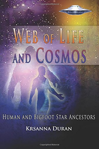 Read Online Web of Life and Cosmos: Human and Bigfoot Star Ancestors pdf epub