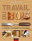 Travail du bois - L'encyclopédie illustrée