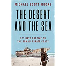The Desert and the Sea: 977 Days Captive on the Somali Pirate Coast