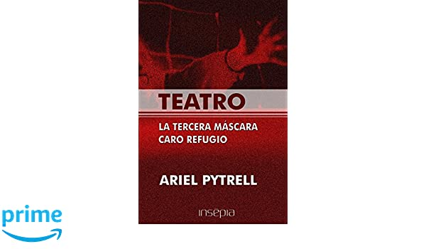 Teatro. La tercera mascara. Caro refugio: Amazon.es: Ariel Pytrell: Libros