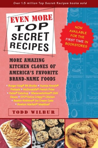 Even More Top Secret Recipes: More Amazing Kitchen Clones of America's Favorite Brand-Name Foods (Girl Scout Cookie Recipes)