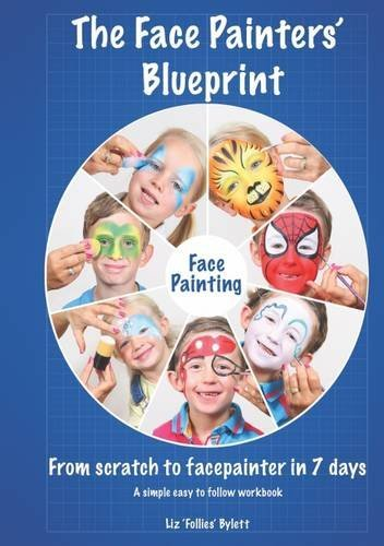 Face Painting - The Face Painters' Blueprint: From Scratch to Facepainter in 7 Days