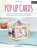 Pop-Up Cards: Step-by-step instructions for creating 30 handmade cards in stunning 3-D designs
