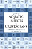 Guide to Aquatic Insects and Crustaceans, Izaak Walton League of America, 0811732452