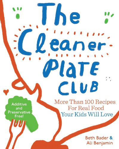 The Cleaner Plate Club: Raising Healthy Eaters One Meal at a Time by Beth Bader, Ali Benjamin