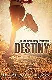 xulon press - You Can't Run Away from Your Destiny Subtitle Additional Cover Text Author Website Imprint Xulon Press