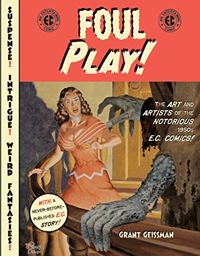 Foul Play!: The Art and Artists of the Notorious 1950s E.C. Comics!: The Art and Artists of the 1950's E.C.Comics