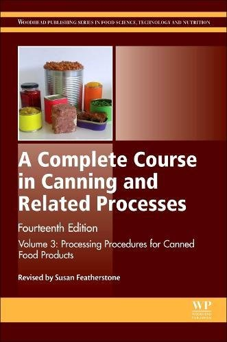 A Complete Course in Canning and Related Processes, Fourteenth Edition: Volume 3 Processing Procedures for Canned Food Products (Woodhead Publishing Series in Food Science, Technology and Nutrition)