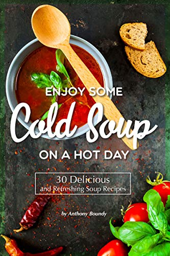 on A Hot Day: 30 Delicious and Refreshing Soup Recipes ()