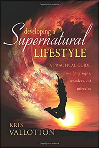 Developing a Supernatural Lifestyle: A Practical Guide to a