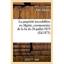 La Propriété Immobilière En Algérie, Commentaire de la Loi Du 26 Juillet 1873