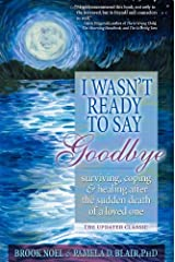 I Wasn't Ready to Say Goodbye Workbook: Surviving, Coping and Healing After the Sudden Death of a Loved One (I Wasn't Ready to Say Goodbye, 1) Paperback