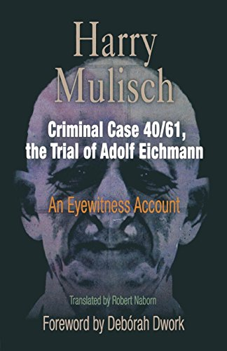 Criminal Case 40/61, the Trial of Adolf Eichmann: An Eyewitness Account (Personal Takes)