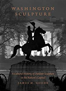 Washington Sculpture: A Cultural History of Outdoor Sculpture in the Nation's Capital