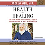 Health and Healing: The Philosophy of Integrative Medicine and Optimum Health | Andrew Weil, M.D.