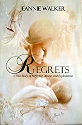 Regrets: A True Story of Suffering, Abuse, and Exploitation