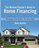 The Normal People's Guide to Home Financing
