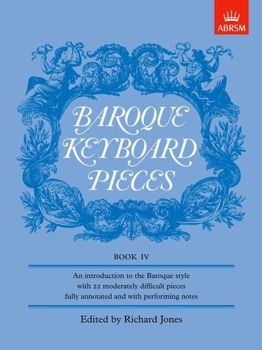Baroque Keyboard Pieces, Book IV (moderately difficult) (Baroque Keyboard Pieces (ABRSM)) (Bk. 4) - Baroque Keyboard Pieces Book