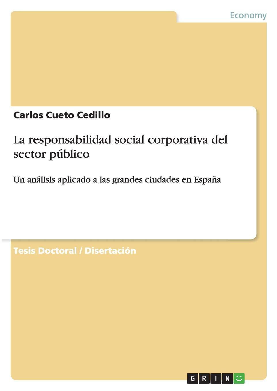 La responsabilidad social corporativa del sector público: Un análisis aplicado a las grandes ciudades en España: Amazon.es: Cueto Cedillo, Carlos: Libros