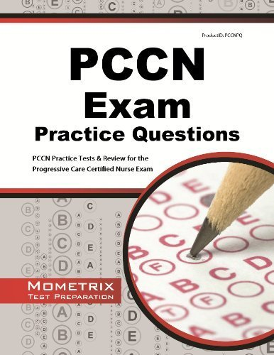 PCCN Exam Practice Questions: PCCN Practice Tests & Review for the Progressive Care Certified Nurse Exam 1st edition by PCCN Exam Secrets Test Prep Team (2013) Paperback