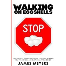 Stop Walking on Eggshells: The Way to Find Emotional Freedom, Increase Self-Awareness, and Emotional Intelligence.