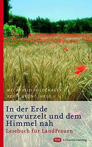 In der Erde verwurzelt und dem Himmel nah: Lesebuch für LandFrauen (Viva! inspirierend - spirituell - weiblich)