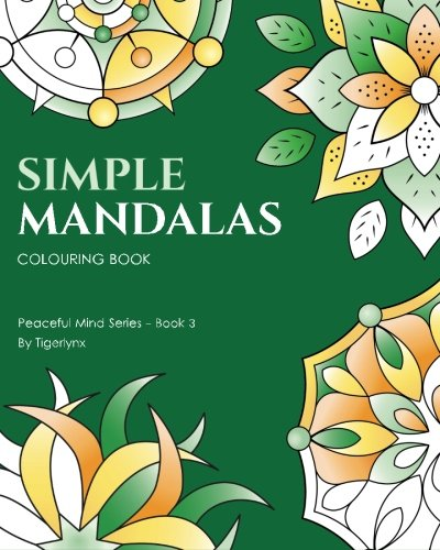 Simple Mandalas Colouring Book: 50 Easy Mandala Designs For Fun & Relaxation: Volume 3 (Peaceful Mind Colouring Books)