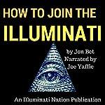 How to Join the Illuminati: An Illuminati Nation Publication | Jon Bet
