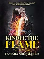 Kindle the Flame (Heart of a Dragon Book 1)